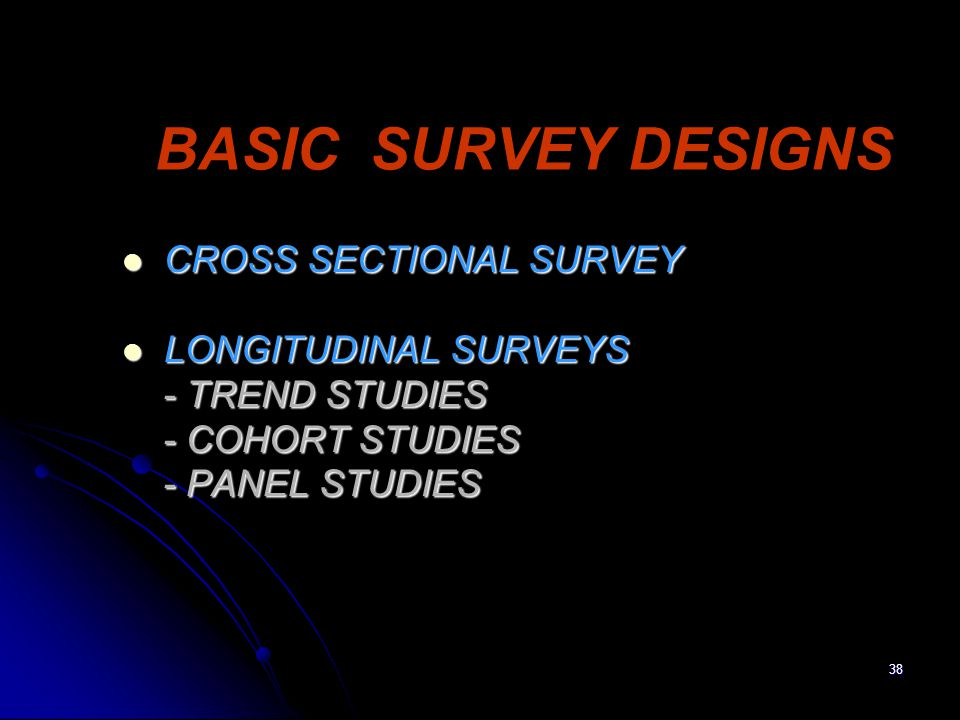 BASIC SURVEY DESIGNS CROSS SECTIONAL SURVEY LONGITUDINAL SURVEYS