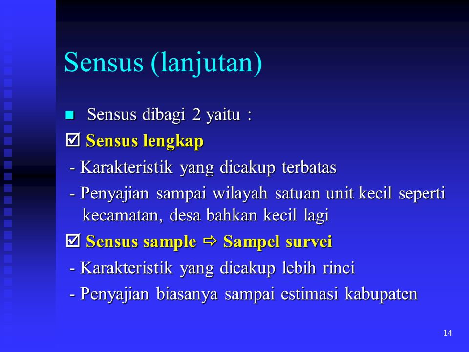 Sensus (lanjutan) Sensus dibagi 2 yaitu :  Sensus lengkap