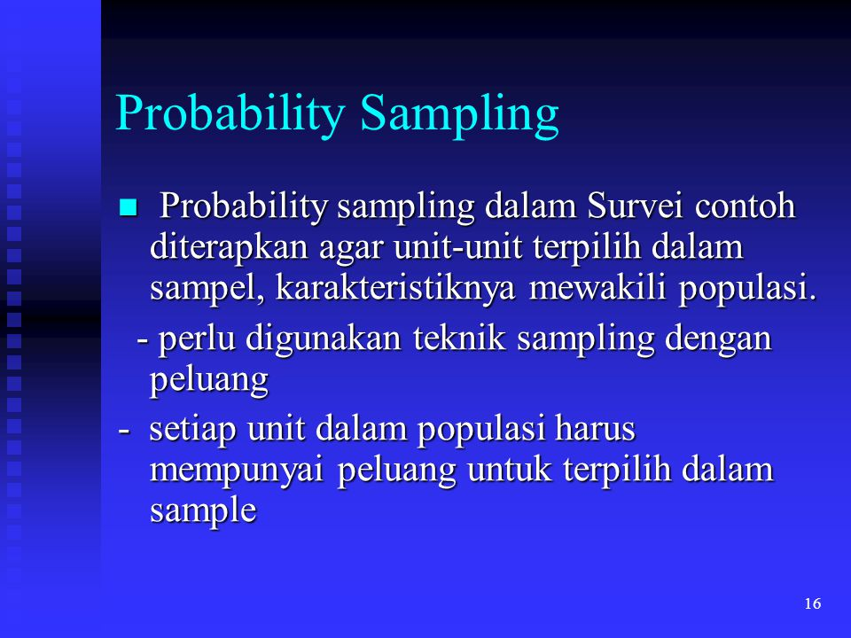 Probability Sampling Probability sampling dalam Survei contoh diterapkan agar unit-unit terpilih dalam sampel, karakteristiknya mewakili populasi.