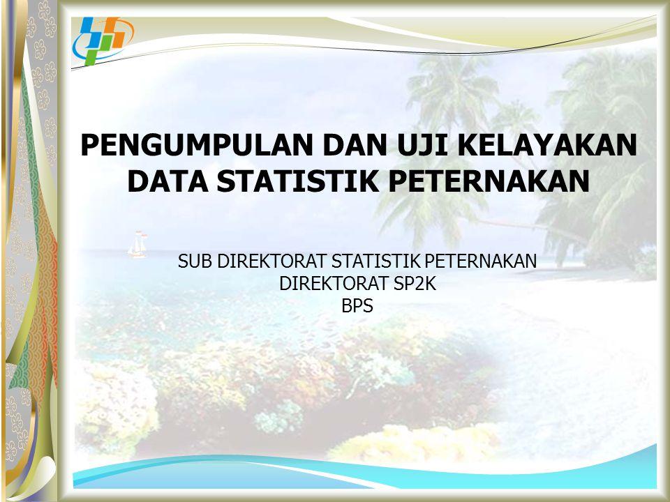 PENGUMPULAN DAN UJI KELAYAKAN DATA STATISTIK PETERNAKAN