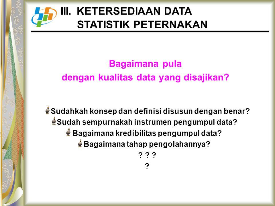 III. KETERSEDIAAN DATA STATISTIK PETERNAKAN Bagaimana pula