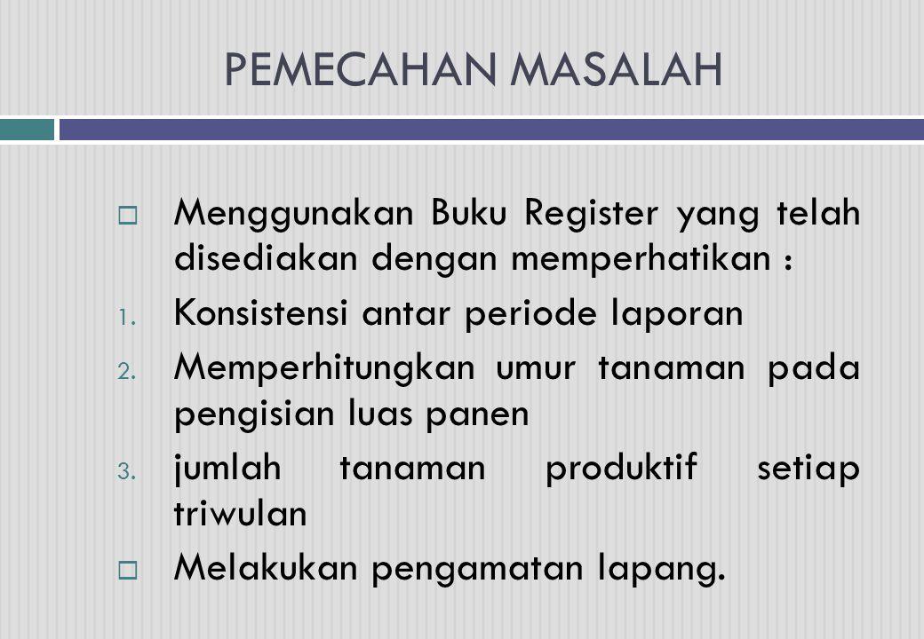 PEMECAHAN MASALAH Menggunakan Buku Register yang telah disediakan dengan memperhatikan : Konsistensi antar periode laporan.