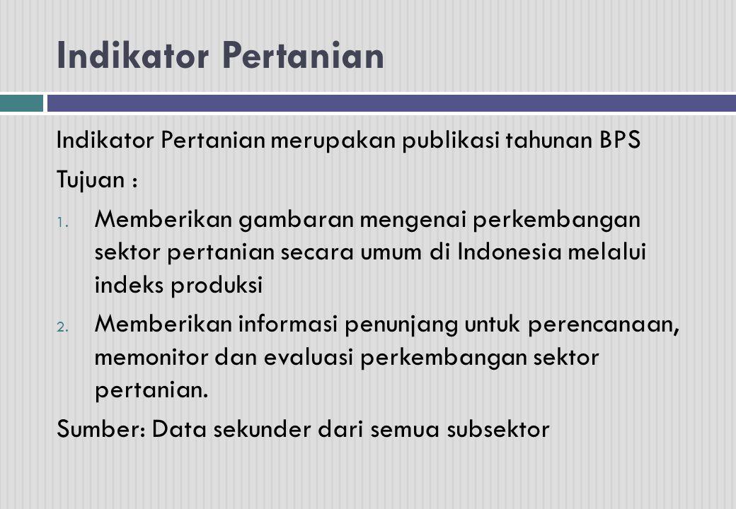 Indikator Pertanian Indikator Pertanian merupakan publikasi tahunan BPS. Tujuan :
