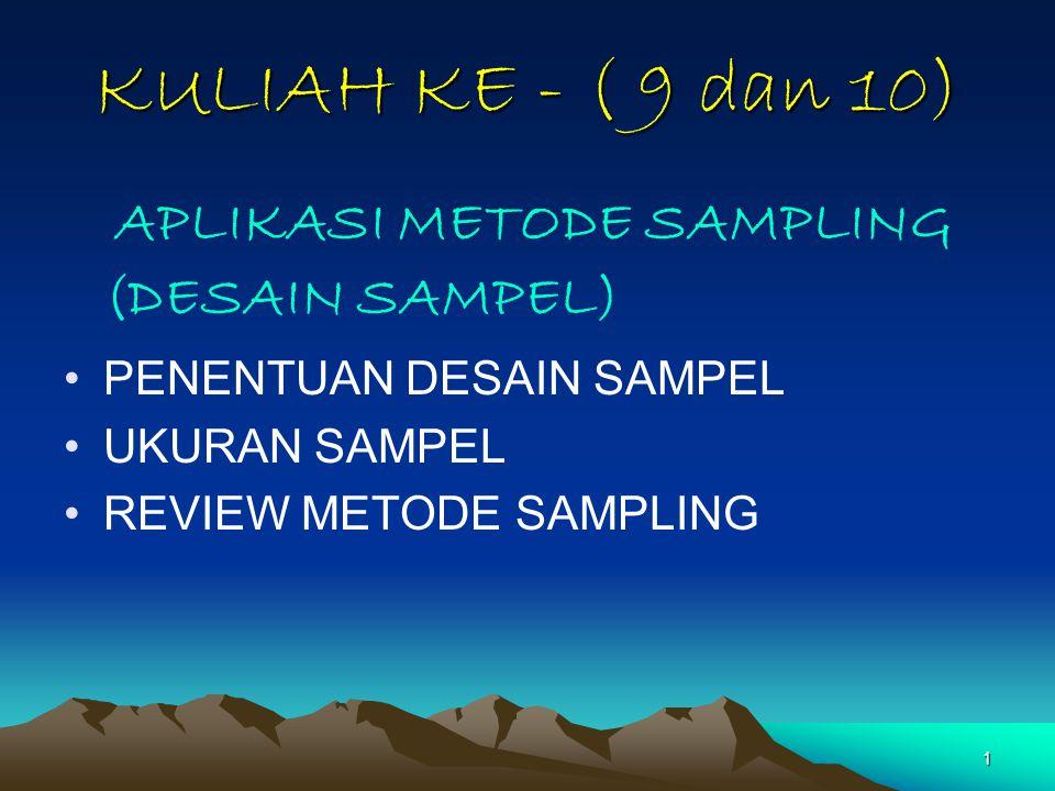 KULIAH KE - ( 9 dan 10) APLIKASI METODE SAMPLING (DESAIN SAMPEL)
