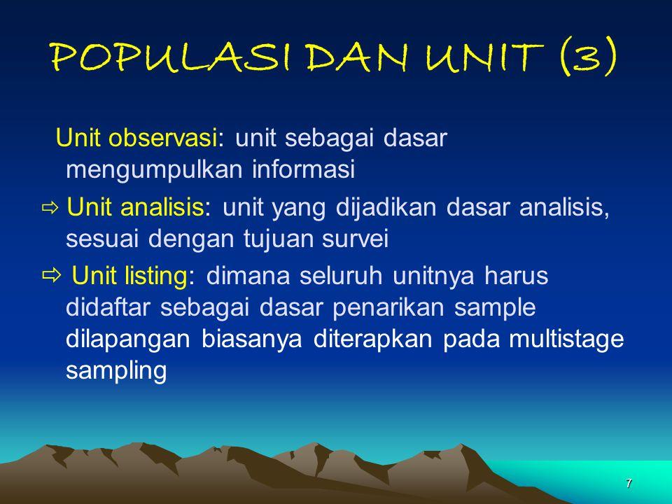 POPULASI DAN UNIT (3) Unit observasi: unit sebagai dasar mengumpulkan informasi.