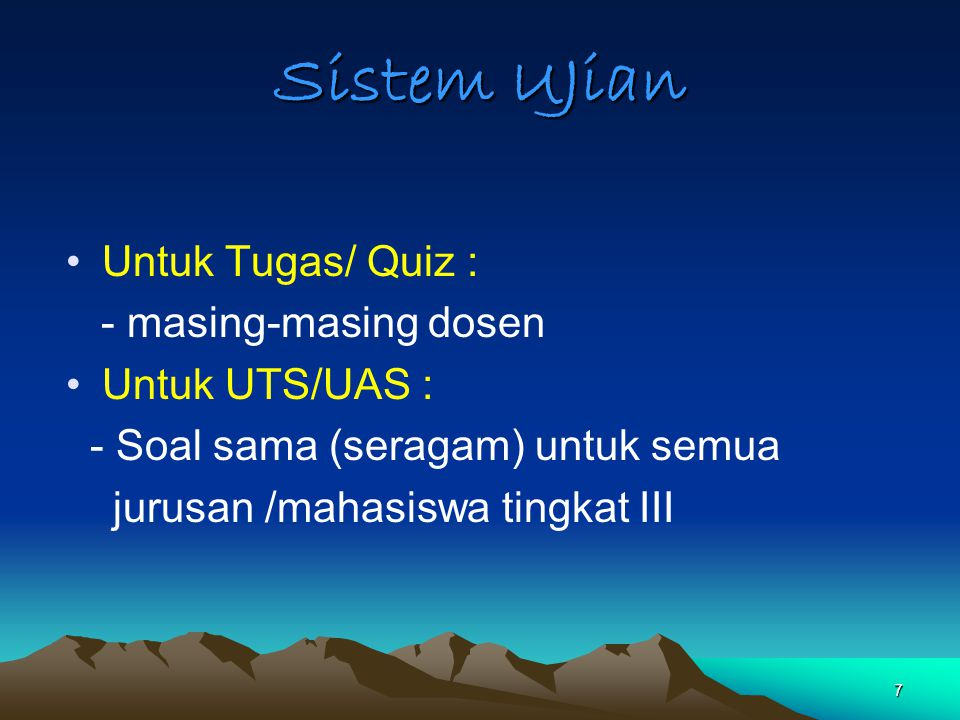 Sistem UJian Untuk Tugas/ Quiz : - masing-masing dosen Untuk UTS/UAS :