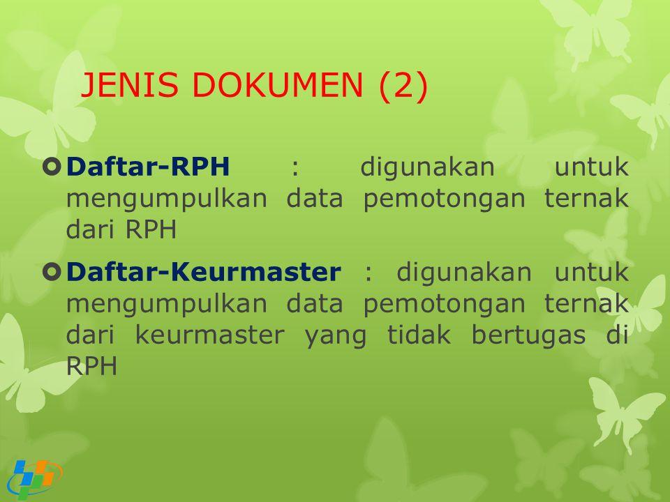 JENIS DOKUMEN (2) Daftar-RPH : digunakan untuk mengumpulkan data pemotongan ternak dari RPH.