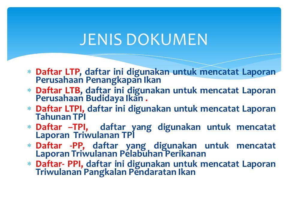 JENIS DOKUMEN Daftar LTP, daftar ini digunakan untuk mencatat Laporan Perusahaan Penangkapan Ikan.