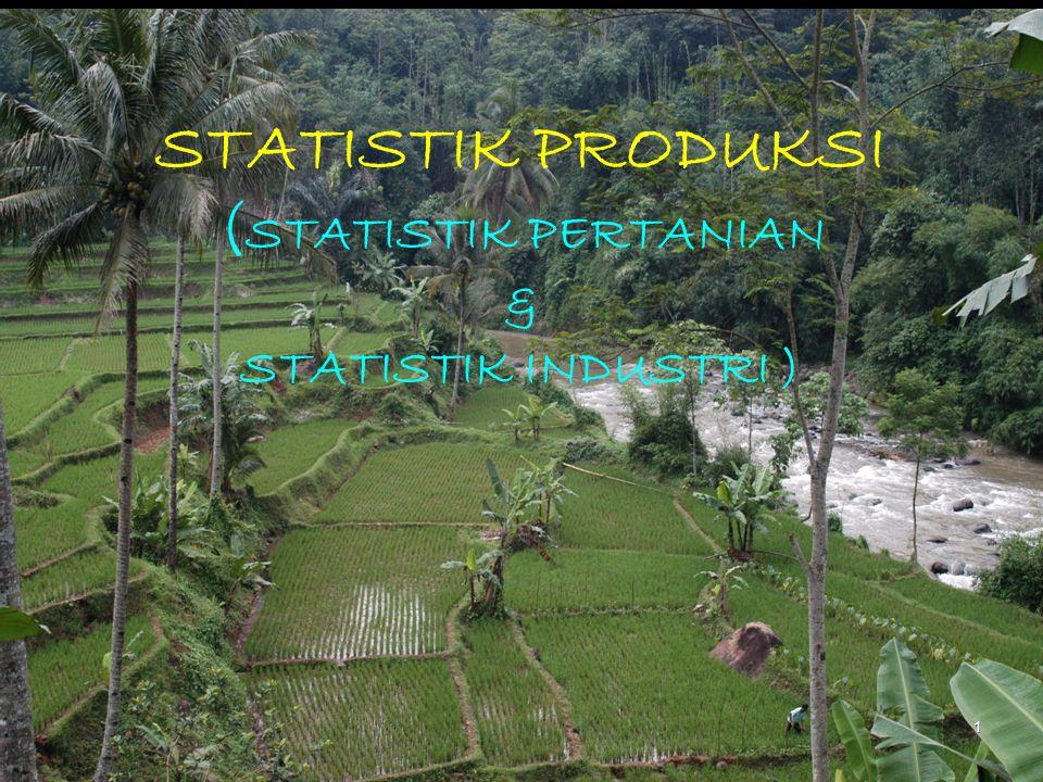 STATISTIK PRODUKSI (STATISTIK PERTANIAN & STATISTIK INDUSTRI )