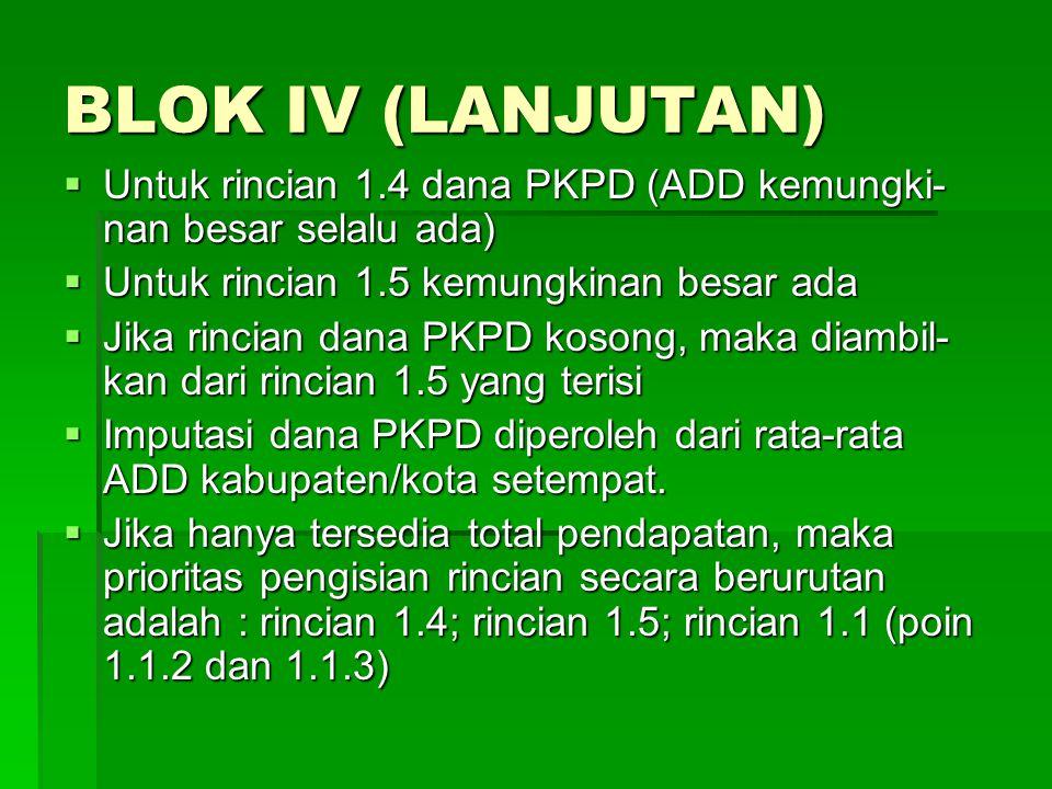 BLOK IV (LANJUTAN) Untuk rincian 1.4 dana PKPD (ADD kemungki-nan besar selalu ada) Untuk rincian 1.5 kemungkinan besar ada.