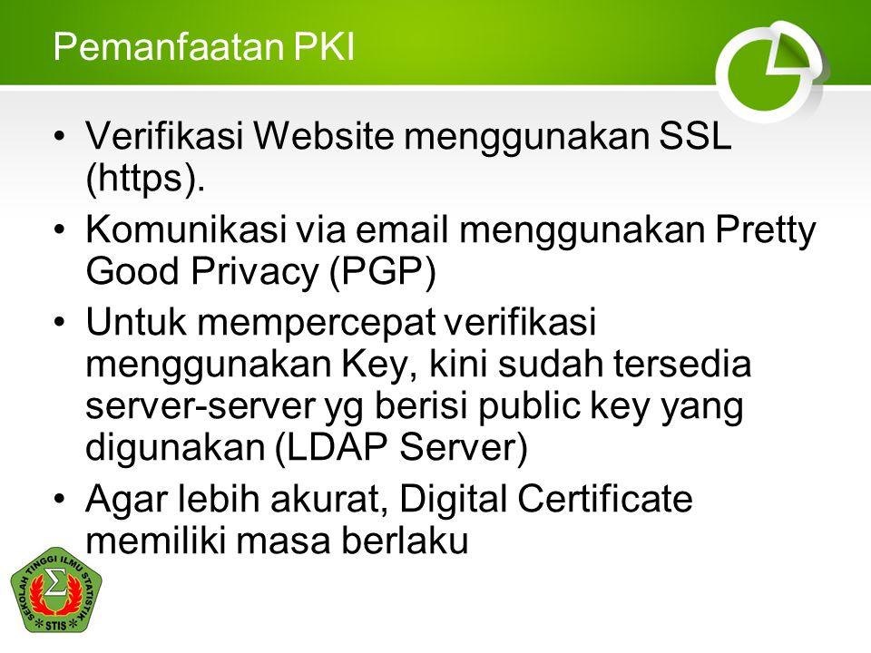 Pemanfaatan PKI Verifikasi Website menggunakan SSL (https). Komunikasi via email menggunakan Pretty Good Privacy (PGP)