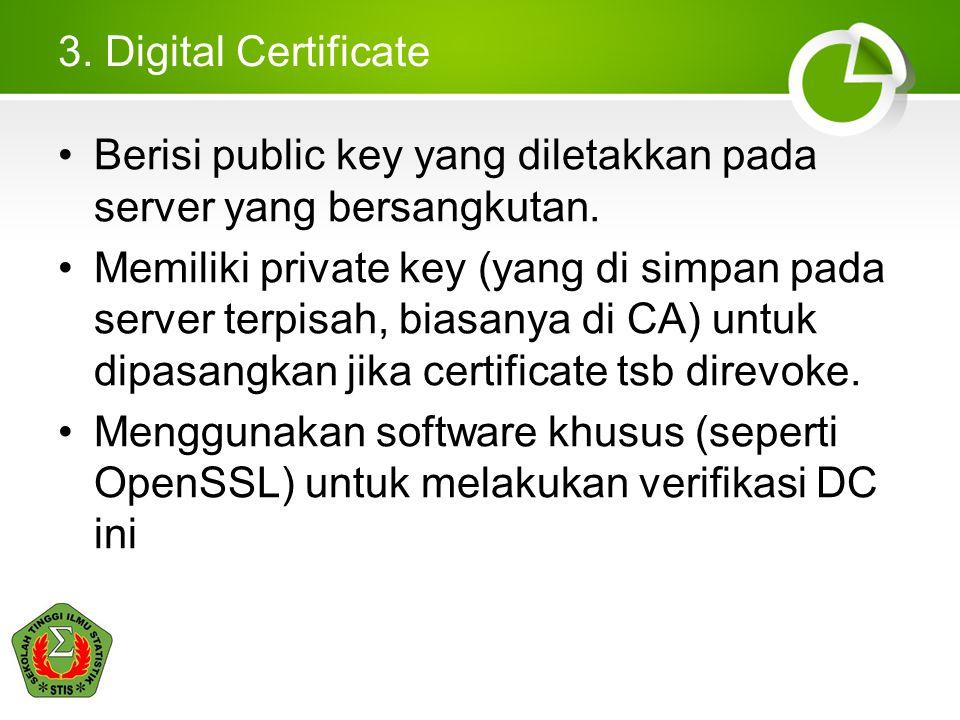 3. Digital Certificate Berisi public key yang diletakkan pada server yang bersangkutan.