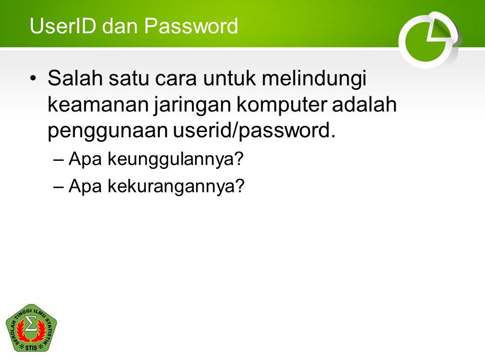 UserID dan Password Salah satu cara untuk melindungi keamanan jaringan komputer adalah penggunaan userid/password.