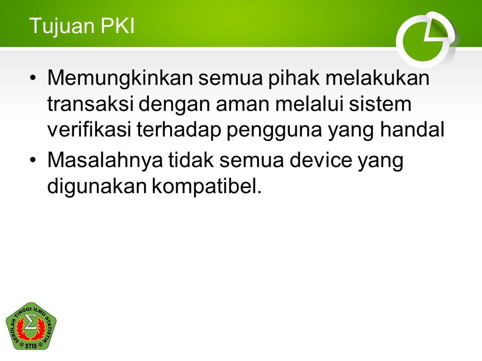 Tujuan PKI Memungkinkan semua pihak melakukan transaksi dengan aman melalui sistem verifikasi terhadap pengguna yang handal.