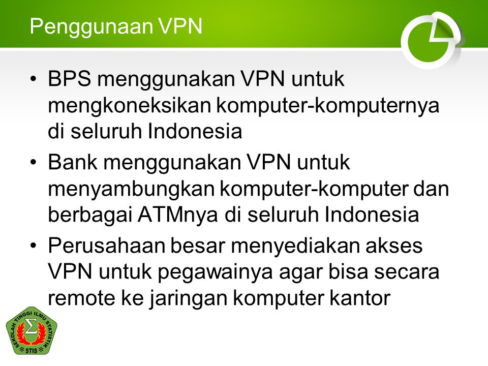 Penggunaan VPN BPS menggunakan VPN untuk mengkoneksikan komputer-komputernya di seluruh Indonesia.