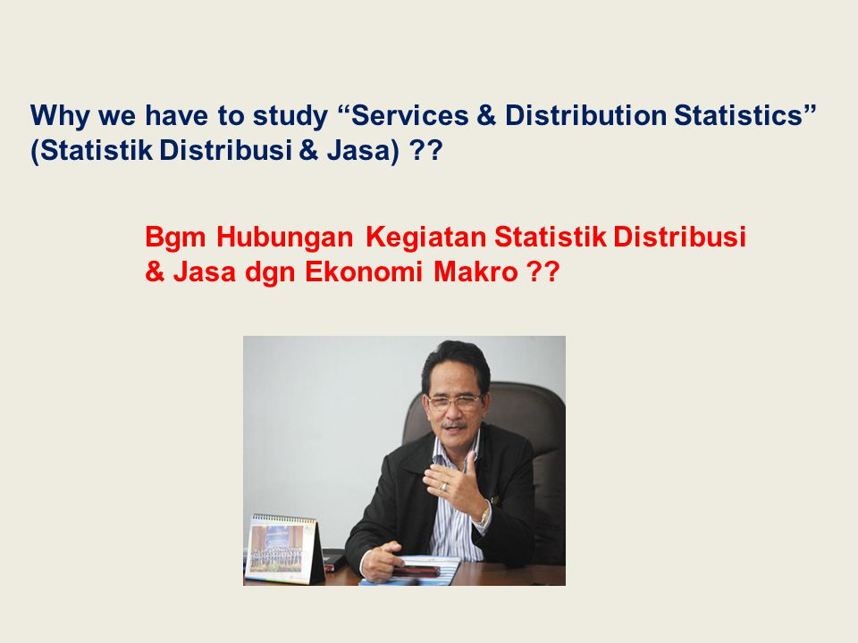 Why we have to study Services & Distribution Statistics (Statistik Distribusi & Jasa)
