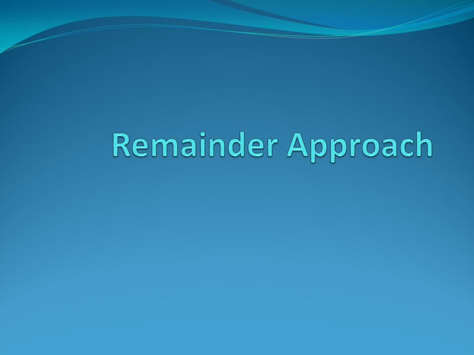Remainder Approach