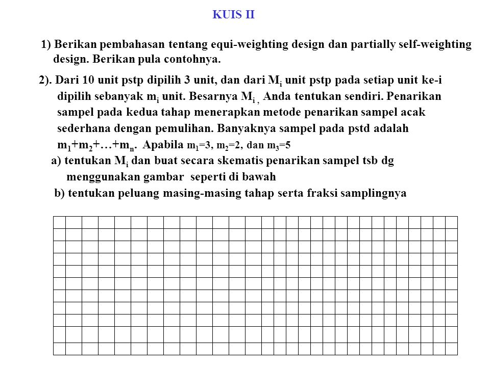 KUIS II 1) Berikan pembahasan tentang equi-weighting design dan partially self-weighting. design. Berikan pula contohnya.