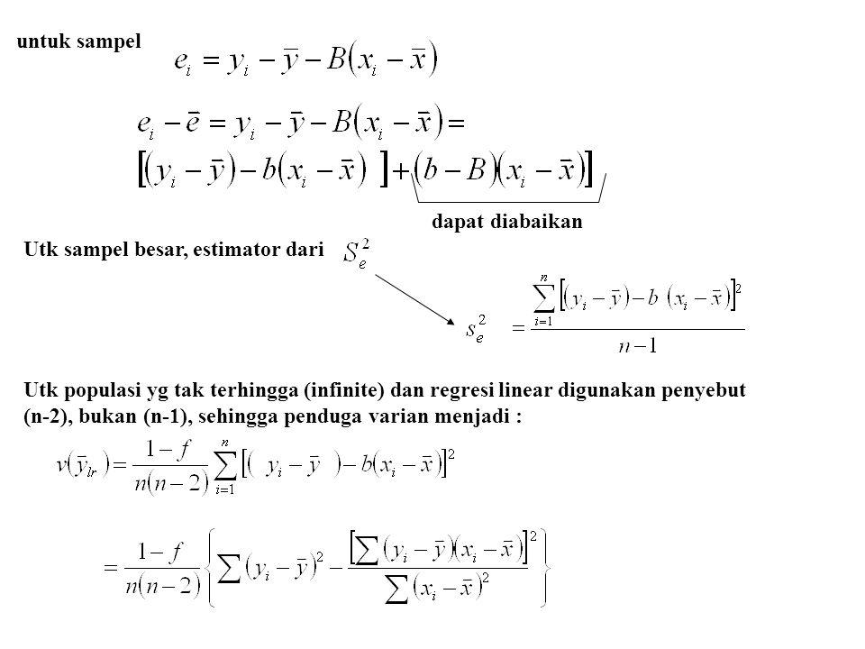 untuk sampel dapat diabaikan. Utk sampel besar, estimator dari. Utk populasi yg tak terhingga (infinite) dan regresi linear digunakan penyebut.