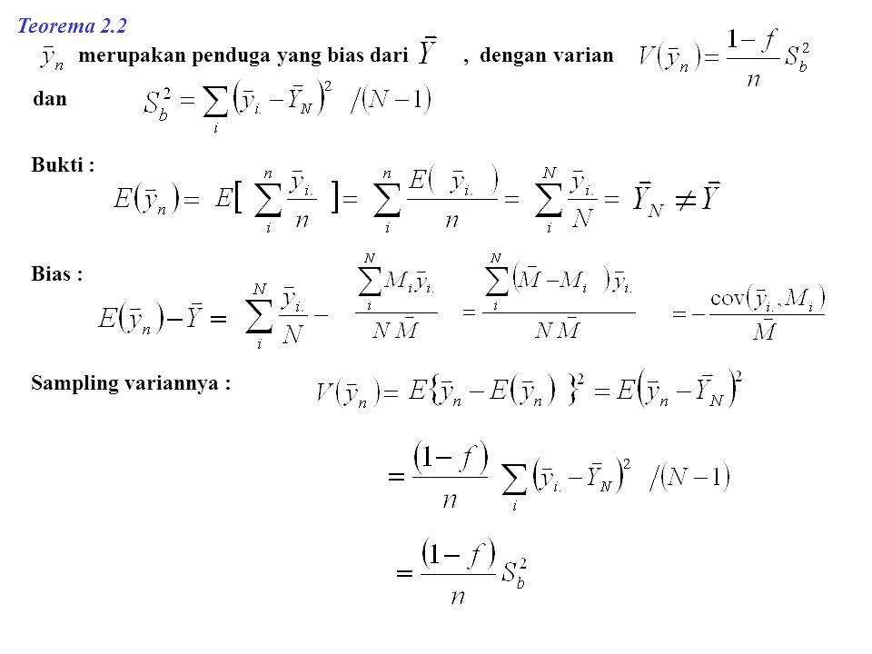 Teorema 2.2 merupakan penduga yang bias dari , dengan varian.