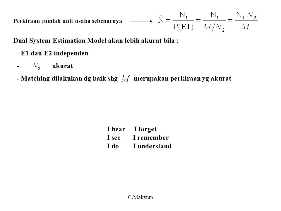 Dual System Estimation Model akan lebih akurat bila :