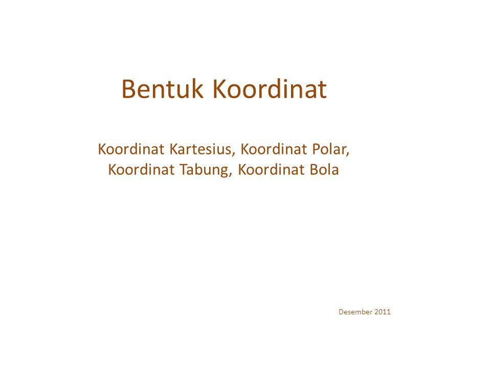 Bentuk Koordinat Koordinat Kartesius, Koordinat Polar, Koordinat Tabung, Koordinat Bola