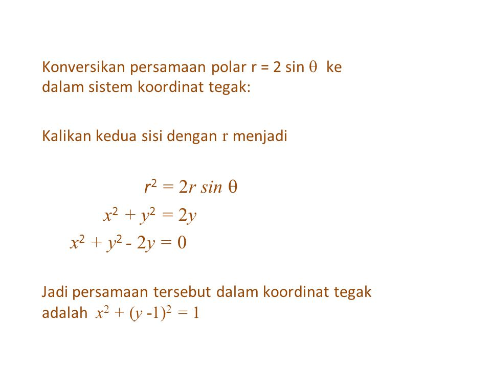 Konversikan persamaan polar r = 2 sin  ke dalam sistem koordinat tegak: