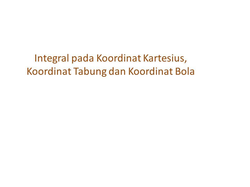 Integral pada Koordinat Kartesius, Koordinat Tabung dan Koordinat Bola