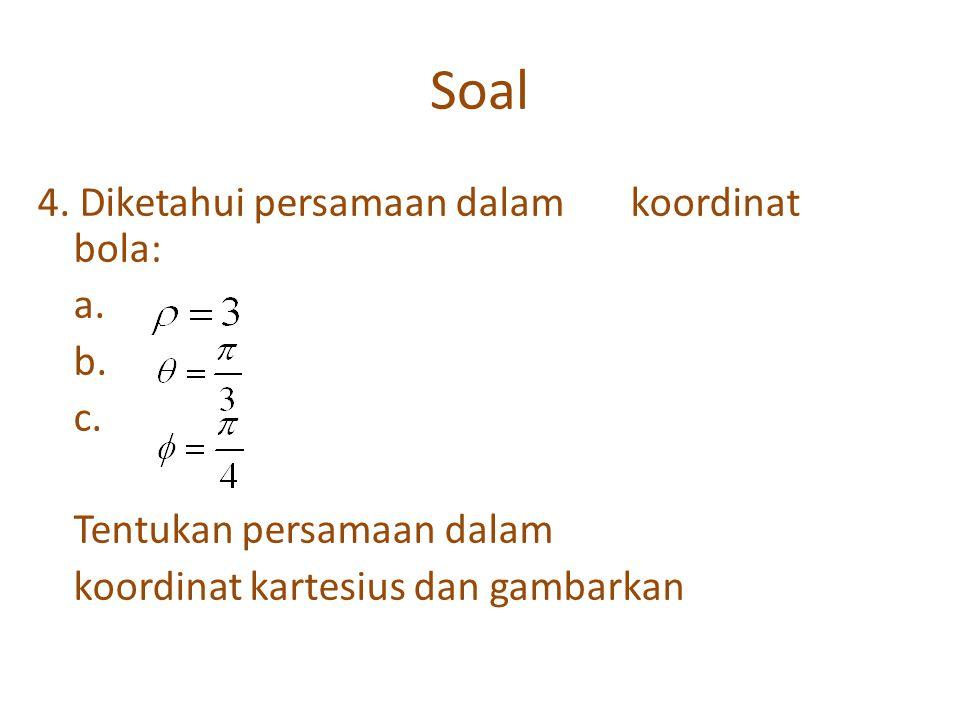 Soal 4. Diketahui persamaan dalam koordinat bola: a.