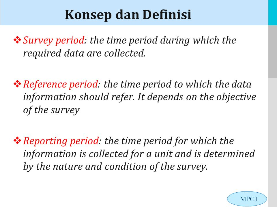 Konsep dan Definisi Survey period: the time period during which the required data are collected.