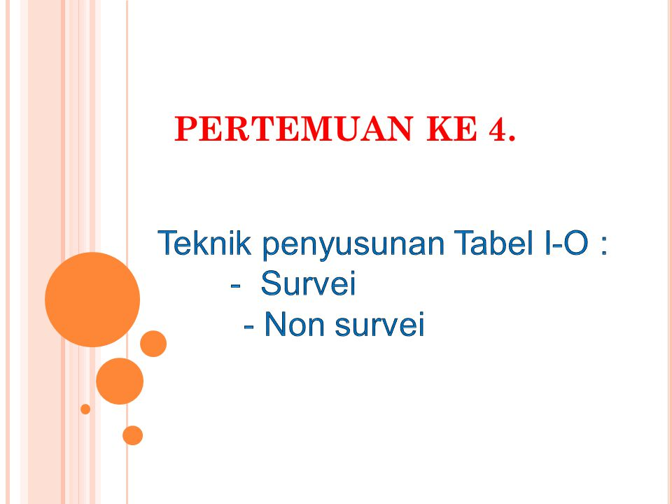 PERTEMUAN KE 4. Teknik penyusunan Tabel I-O : - Survei - Non survei