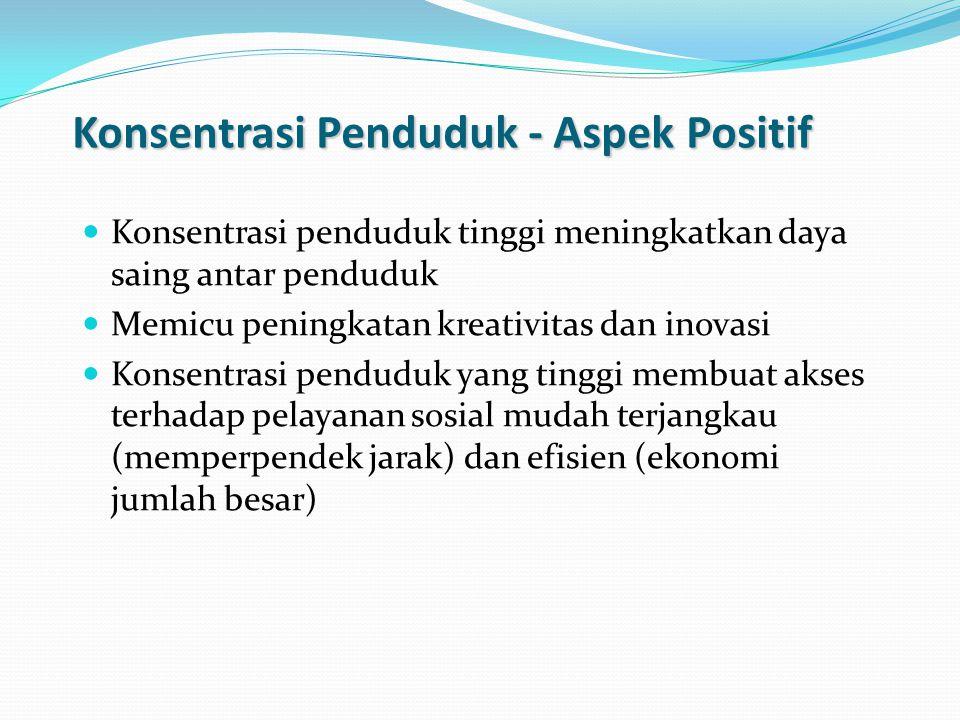Konsentrasi Penduduk - Aspek Positif