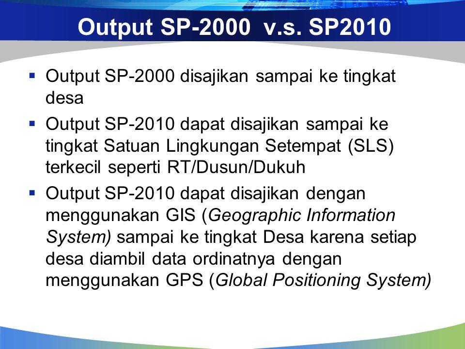 Output SP-2000 v.s. SP2010 Output SP-2000 disajikan sampai ke tingkat desa.