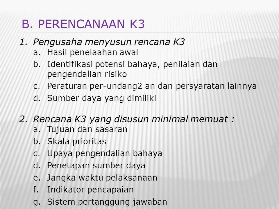 B. PERENCANAAN K3 Pengusaha menyusun rencana K3