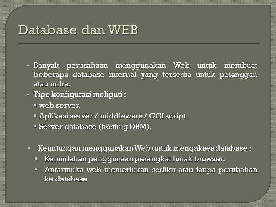 Database dan WEB Banyak perusahaan menggunakan Web untuk membuat beberapa database internal yang tersedia untuk pelanggan atau mitra.
