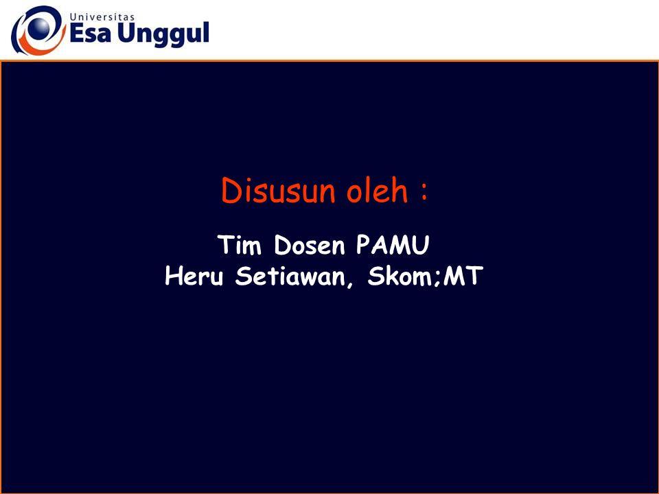 Disusun oleh : Tim Dosen PAMU Heru Setiawan, Skom;MT
