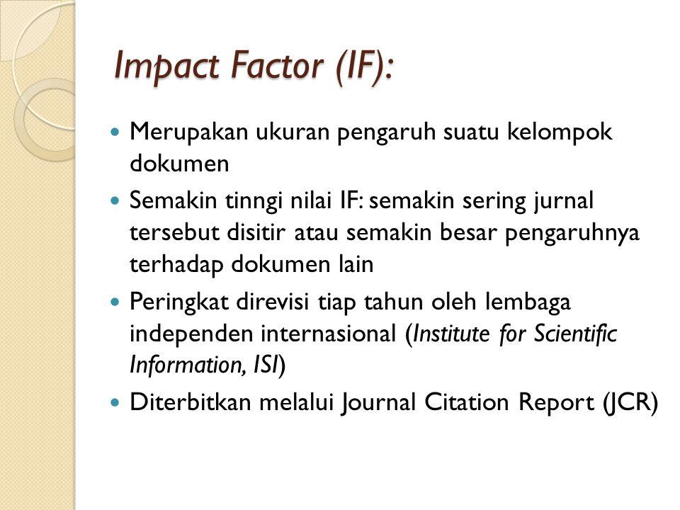 Impact Factor (IF): Merupakan ukuran pengaruh suatu kelompok dokumen