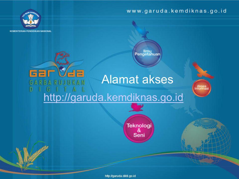 Alamat akses http://garuda.kemdiknas.go.id http://garuda.dikti.go.id