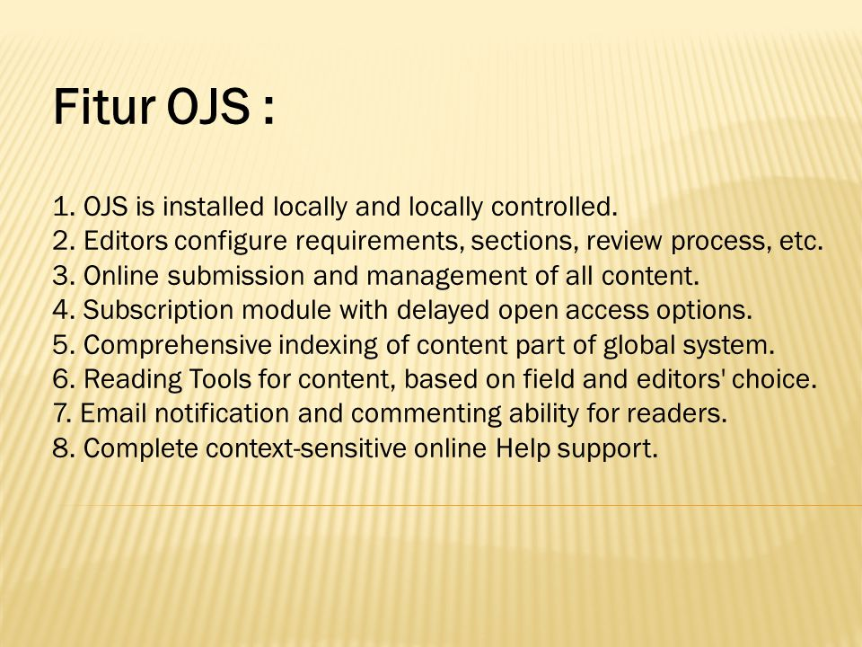 Fitur OJS : 1. OJS is installed locally and locally controlled.