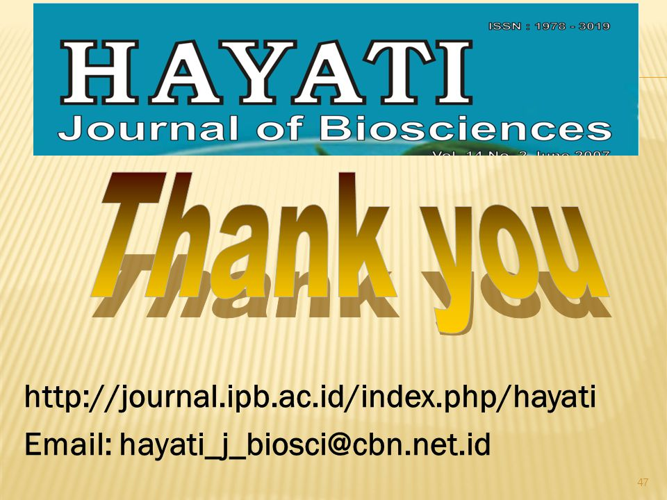 Thank you http://journal.ipb.ac.id/index.php/hayati Email: hayati_j_biosci@cbn.net.id