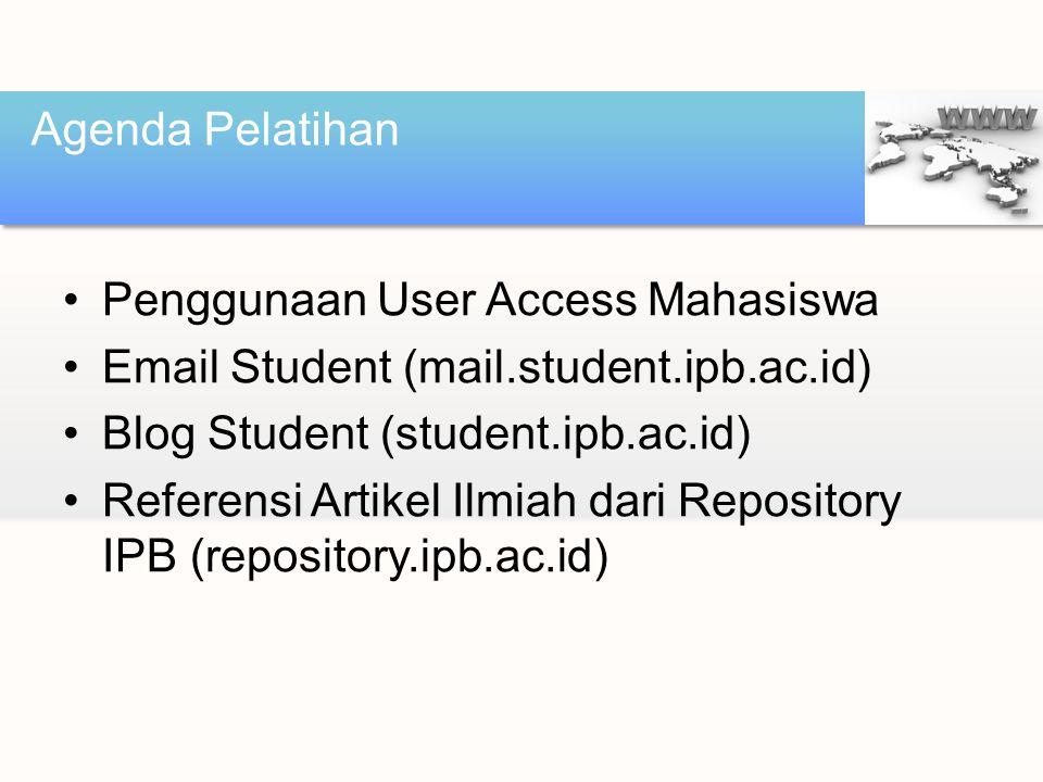 Agenda Pelatihan Penggunaan User Access Mahasiswa. Email Student (mail.student.ipb.ac.id) Blog Student (student.ipb.ac.id)