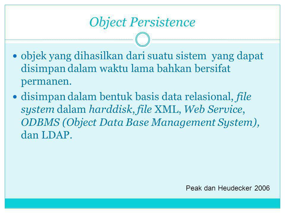 Object Persistence objek yang dihasilkan dari suatu sistem yang dapat disimpan dalam waktu lama bahkan bersifat permanen.