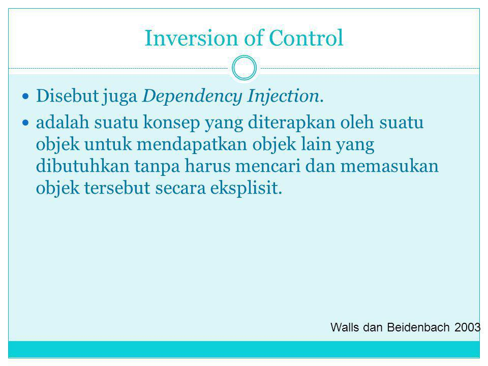 Inversion of Control Disebut juga Dependency Injection.