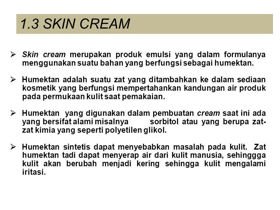 1.3 SKIN CREAM  Skin cream merupakan produk emulsi yang dalam formulanya menggunakan suatu bahan yang berfungsi sebagai humektan.