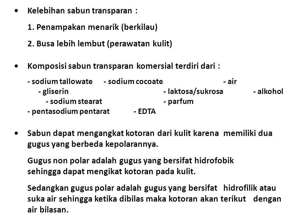 • Kelebihan sabun transparan : 1. Penampakan menarik (berkilau)