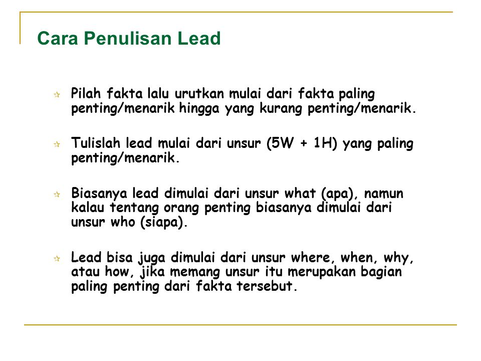 Cara Penulisan Lead Pilah fakta lalu urutkan mulai dari fakta paling penting/menarik hingga yang kurang penting/menarik.