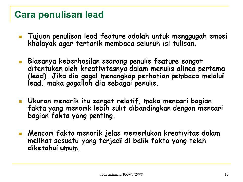 Cara penulisan lead Tujuan penulisan lead feature adalah untuk menggugah emosi khalayak agar tertarik membaca seluruh isi tulisan.