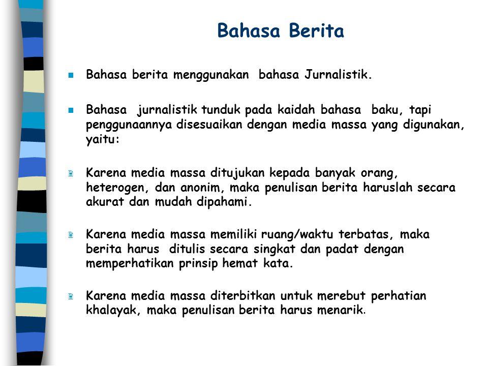 Bahasa Berita Bahasa berita menggunakan bahasa Jurnalistik.