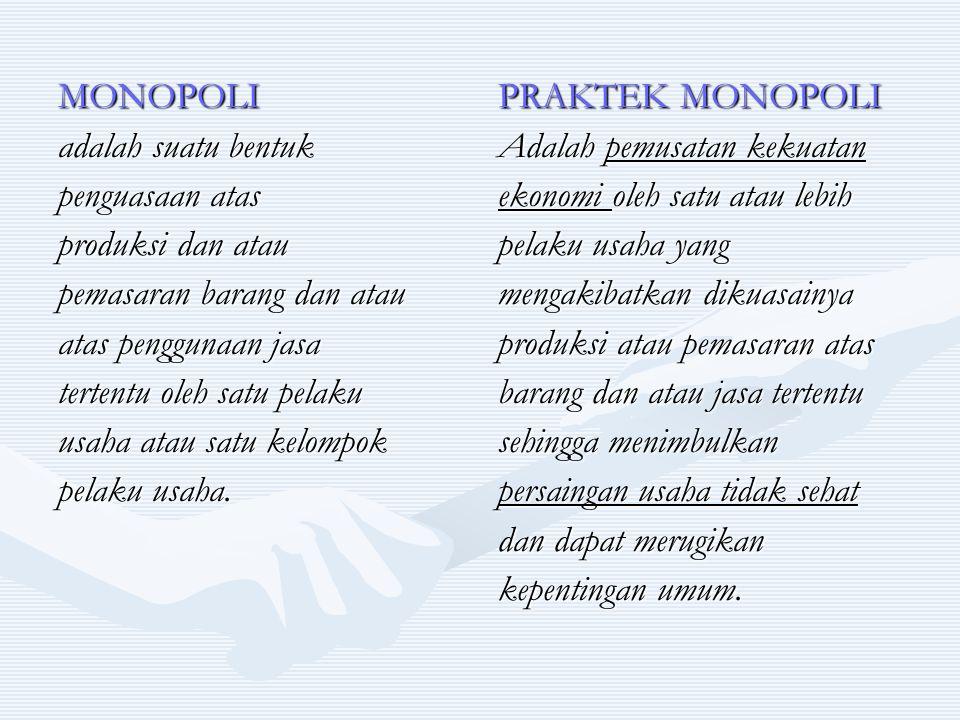 MONOPOLI adalah suatu bentuk. penguasaan atas. produksi dan atau. pemasaran barang dan atau. atas penggunaan jasa.