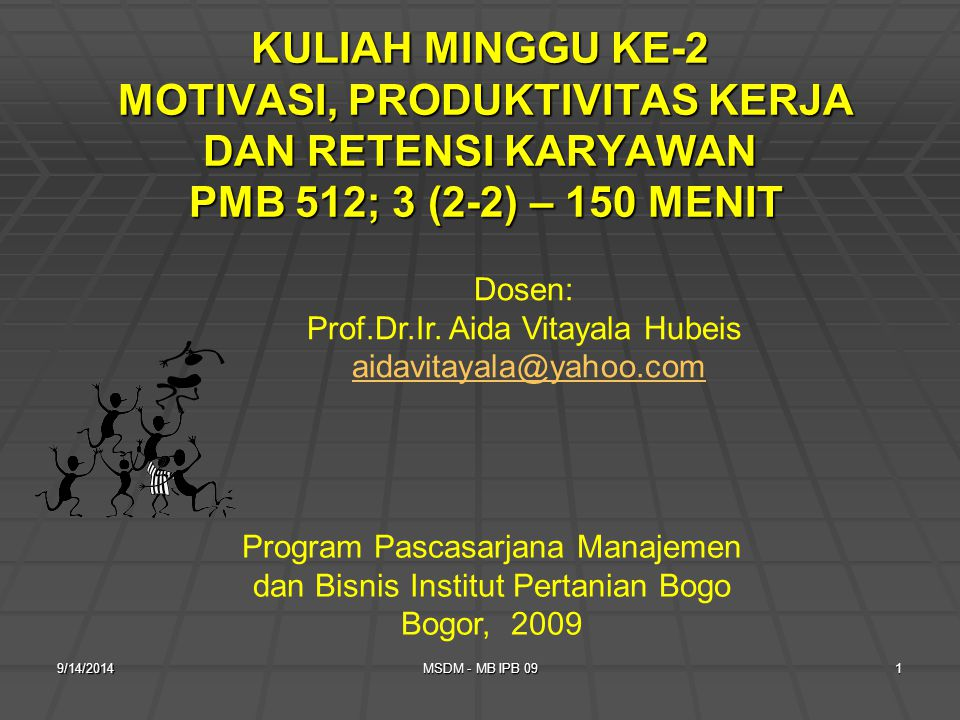 KULIAH MINGGU KE-2 MOTIVASI, PRODUKTIVITAS KERJA DAN RETENSI KARYAWAN PMB 512; 3 (2-2) – 150 MENIT